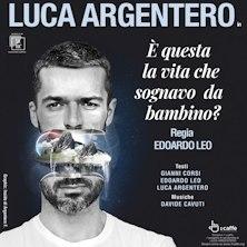 Luca Argentero - E' questa la vita che sognavo da bambino?
