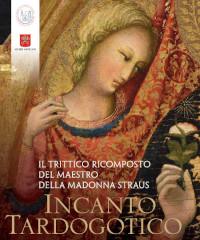 Incanto Tardogotico. Il trittico ricomposto del Maestro della Madonna Straus