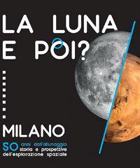 """""""La Luna. E poi?"""", una mostra celebra l'esplorazione della luna"""