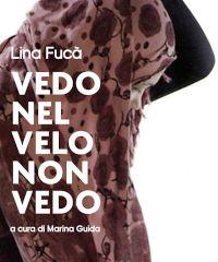"""Personale di Lina Fucà """"Vedonelvelononvedo"""""""