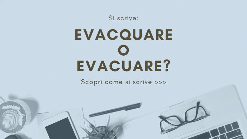 """Scritta """"Si scrive evacquare o evacuare? Scopri come si scrive..."""" su sfondo azzurro; partendo dalla destra, in basso, occhiali, quaderni e penna"""