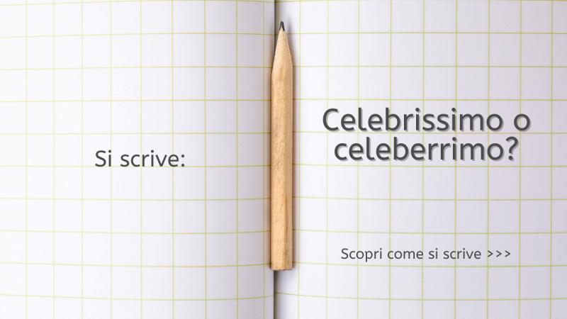 """Scritta """"Si scrive celebrissimo o celeberrimo? Scopri come si scrive..."""" su quaderno a quadretti grande con una matita nella piega centrale"""