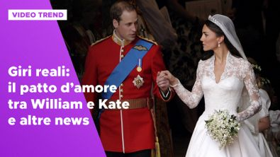 Giri reali: il patto d'amore tra William e Kate e altre news