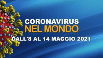 IL CORONAVIRUS NEL MONDO, DALL'8 AL 14 MAGGIO 2021