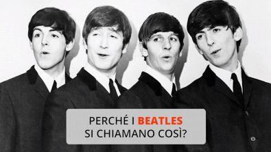 Perché i Beatles si chiamano così?