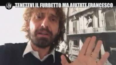 """""""Tenetevi pure il furbetto ma non abbandonate Francesco"""""""