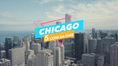 5 cose da fare a: Chicago