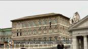 Terremoto in Vaticano dopo le accuse di complotti alle spalle del Papa
