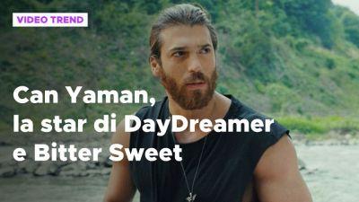 Can Yaman, la star di DayDreamer e Bitter Sweet