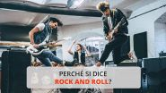 Perché si dice rock and roll?