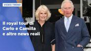 Il royal tour di Carlo e Camilla e altre news
