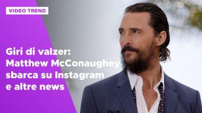 Matthew McConaughey sbarca su Instagram e altre news dalle star