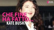 Che fine ha fatto Kate Bush