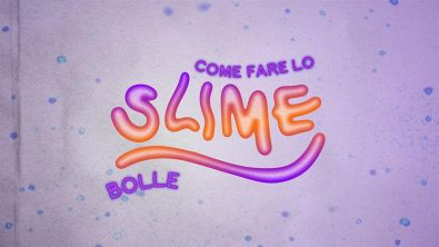 Come fare lo slime - bolle