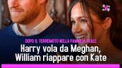 Harry vola da Meghan, William riappare con Kate