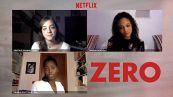 Zero, intervista con le protagoniste della serie di Netflix