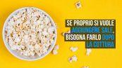 Come cuocere i popcorn in padella, l'errore da non fare col sale