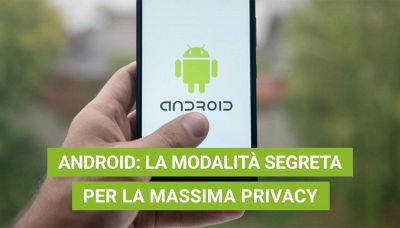 Privacy: Android ha una modalità segreta