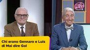 Chi erano Gennaro e Luis di Mai dire Gol