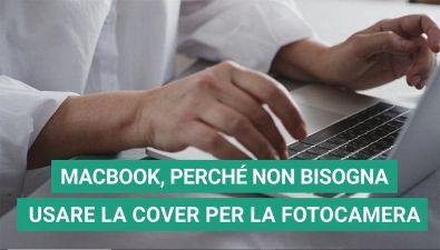 MacBook, perché non devi coprire la webcam