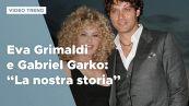"""Eva Grimaldi e Gabriel Garko: """"La nostra (vera) storia"""""""
