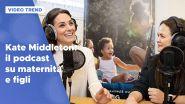 Dal parto con l'ipnosi ai figli: Kate Middleton racconta la (sua) maternità in un podcast