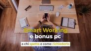 Smart Working e bonus pc: a chi spetta e come richiederlo
