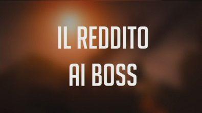 Il reddito ai boss