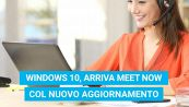 Windows 10: Meet Now ora è per tutti