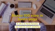 Bonus 100 euro in busta paga, a chi è in ferie forzate, ma non in smart working