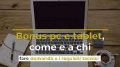 Bonus pc e tablet, come e a chi fare domanda e i requisiti tecnici
