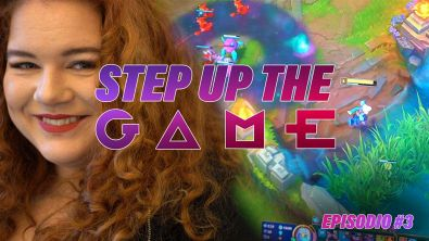 Step up the game, episodio 3: League of Legends