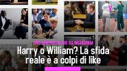 Harry o William? La sfida reale è a colpi di like
