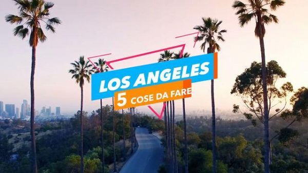 5 cose da fare a: Los Angeles