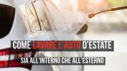 Come lavare l'auto d'estate, sia all'interno che all'esterno