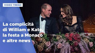 La complicità di William e Kate, la festa a Monaco e altre news