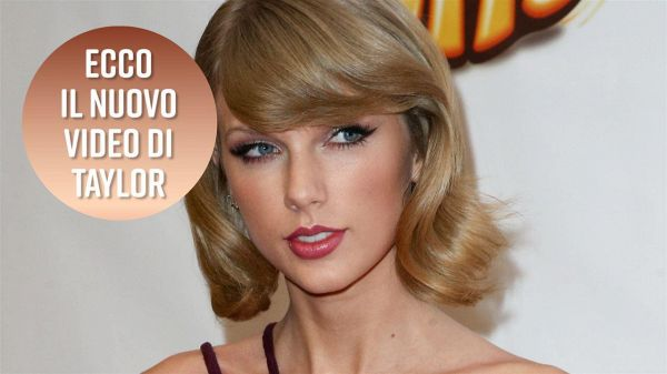 Il nuovo video di Taylor Swift in pillole