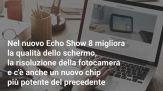 Come sono fatti i nuovi Amazon Echo Show 5 e 8