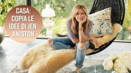 La casa di Jennifer Aniston: 5 idee da copiare