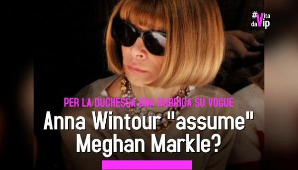Anna Wintour 'assume' Meghan Markle?