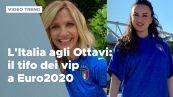 Euro 2020, il tifo dei vip per l'Italia agli Ottavi di finale