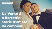 Da Marco Verratti a Matteo Berrettini, le storie d'amore dei campioni