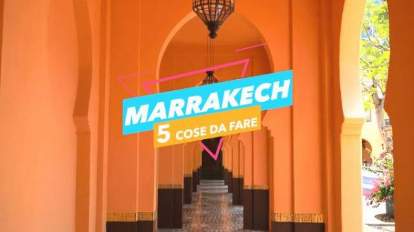 5 cose da fare a: Marrakech
